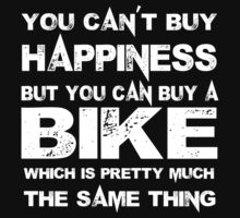 You Can't Buy Happiness But You Can Buy Bike Which Is Pretty Much The Same Thing - Tshirts & Hoodies by custom111