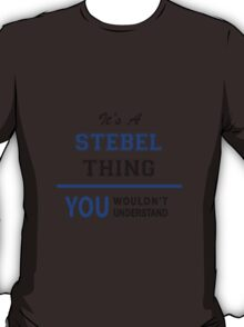 It's a STEBEL thing, you wouldn't understand !! T-Shirt