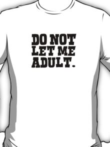 Do not let me adult T-Shirt