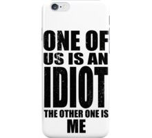One of Us is an Idiot - Dark iPhone Case/Skin