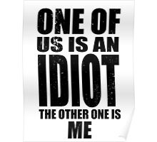 One of Us is an Idiot - Dark Poster
