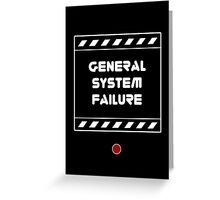 General System Failure Greeting Card