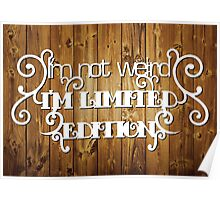 I'm not weird, I'm limited edition - natural Poster