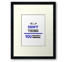 It's a SUMY thing, you wouldn't understand !! Framed Print