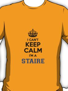 I cant keep calm Im a STAIRE T-Shirt