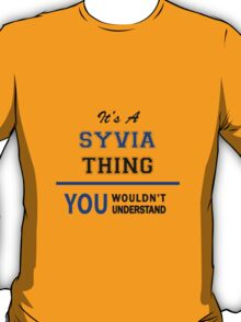 It's a SYVIA thing, you wouldn't understand !! T-Shirt