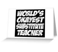 world's okayest substitute teacher Greeting Card