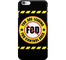 You Are Leaving A FOD Control Area iPhone Case/Skin