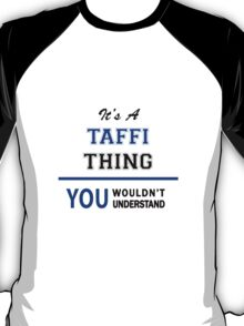 It's a TAFFI thing, you wouldn't understand !! T-Shirt