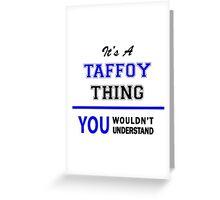 It's a TAFFOY thing, you wouldn't understand !! Greeting Card