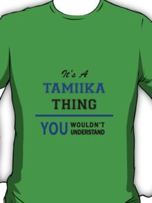 It's a TAMIIKA thing, you wouldn't understand !! T-Shirt
