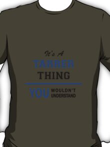 It's a TARRER thing, you wouldn't understand !! T-Shirt