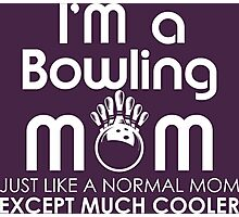 I'm A Bowling Mom Just Like A Normal Mom Except Much Cooler Photographic Print