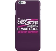 I Was Crocheting Before It Was Cool Crochet Grandma iPhone Case/Skin
