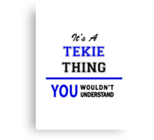 It's a TEKIE thing, you wouldn't understand !! Canvas Print