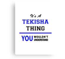 It's a TEKISHA thing, you wouldn't understand !! Canvas Print