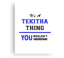 It's a TEKITHA thing, you wouldn't understand !! Canvas Print