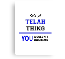 It's a TELAH thing, you wouldn't understand !! Canvas Print