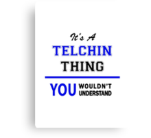 It's a TELCHIN thing, you wouldn't understand !! Canvas Print