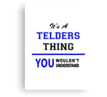 It's a TELDERS thing, you wouldn't understand !! Canvas Print
