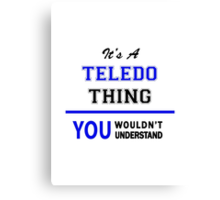 It's a TELEDO thing, you wouldn't understand !! Canvas Print