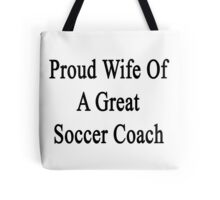 Proud Wife Of A Great Soccer Coach  Tote Bag
