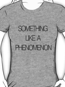 Something Like a Phenomenon T-Shirt