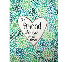 A Friend Loves at All Times Photographic Print