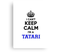 I cant keep calm Im a TATARI Canvas Print