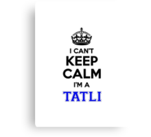 I cant keep calm Im a TATLI Canvas Print