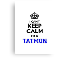 I cant keep calm Im a TATMON Canvas Print