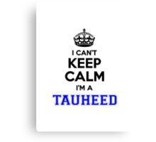 I cant keep calm Im a TAUHEED Canvas Print