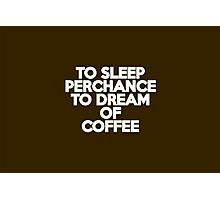 To sleep Perchance to dream of coffee Photographic Print