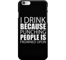 I Drink Because Punching People Is Frowned Upon - Custom Tshirts iPhone Case/Skin