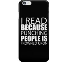I Read Because Punching People Is Frowned Upon - Custom Tshirts iPhone Case/Skin