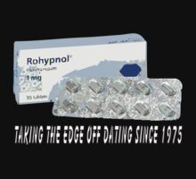 Rohypnol - Taking the edge off dating since 1975 by gazfromoz