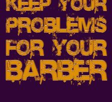 Keep your problems for your barber... by buyart