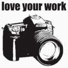Love Your work by deanonet