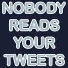Nobody reads Your Tweets by mobii