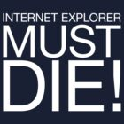 Internet Explorer must die! by MarkVsMason