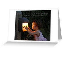 """Everyone has in them something precious..."" Greeting Card"