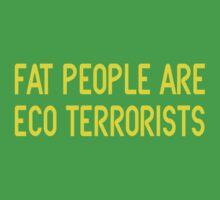 but not all eco terrorists are fat.. by speechless