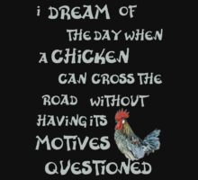 I dream of the day... CHICKENS (on dark) by incurablehippie
