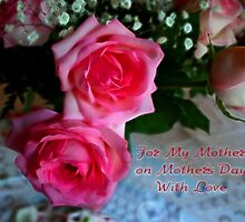 For My Mother On Mother's Day With Love by Vickie Emms