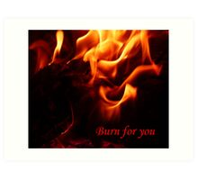 Burn for you Art Print