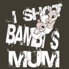 I shot Bambi's mum by Alice in Underland