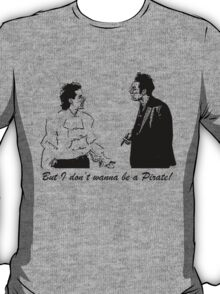 But I Don't Wanna Be a Pirate T-Shirt