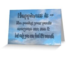 Happiness is like.... Greeting Card