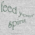 Feed your Spirit by whittyart