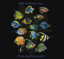 Fish Fascinate me, What Fascinates you? by Lisa  Weber